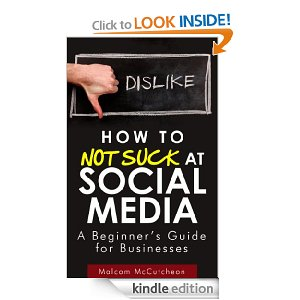 How to NOT Suck at Social Media by Malcom McCutcheon